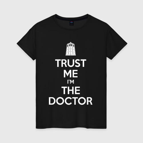 Женская футболка с принтом Trust me I'm the doctor, вид спереди #2