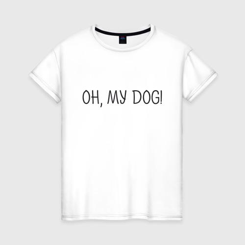 Женская футболка Oh, my dog